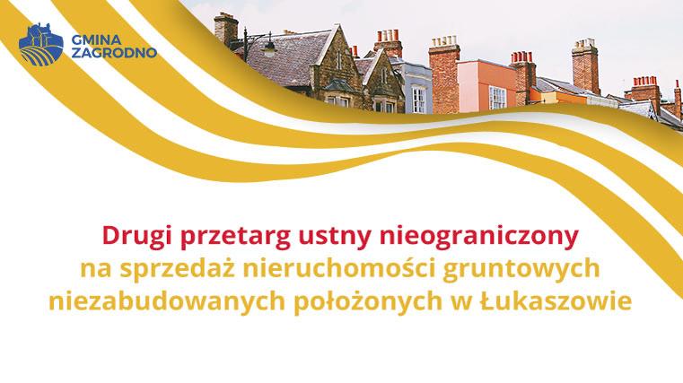 Drugi przetarg ustny nieograniczony na sprzedaż nieruchomości gruntowych niezabudowanych położonych w Łukaszowie